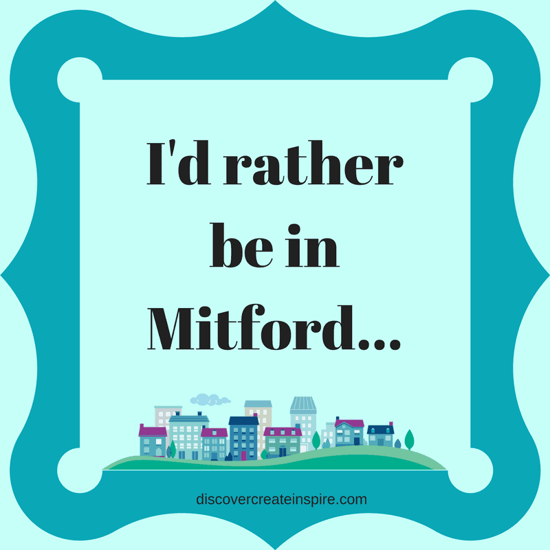 I'd rather be in Mitford 2. Based on the Mitford series by Jan Karon. discovercreateinspire.com