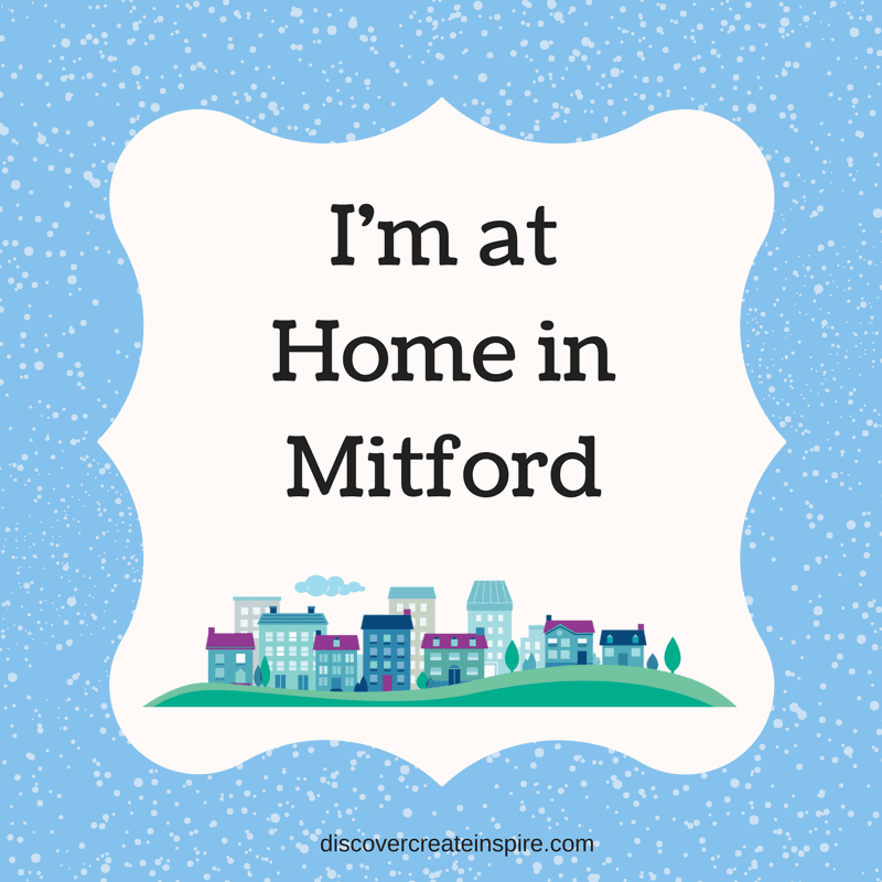 I'm at home in mitford. Based on the Mitford series by Jan Karon. discovercreateinspire.com