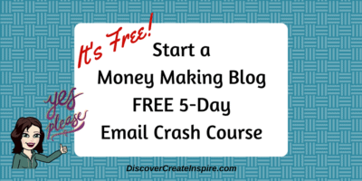 Start a Money Making Blog FREE 5-Day Email Crash Course DiscoverCreateInspire.com