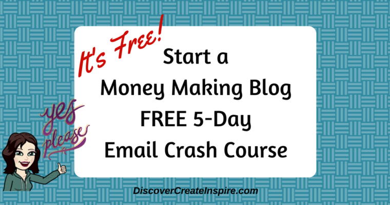 Start a Money Making Blog FREE 5 Day Email Crash Course