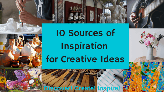 10 Sources of Inspiration for Creative Ideas- Real Artists Don't Starve – And Free Video Course