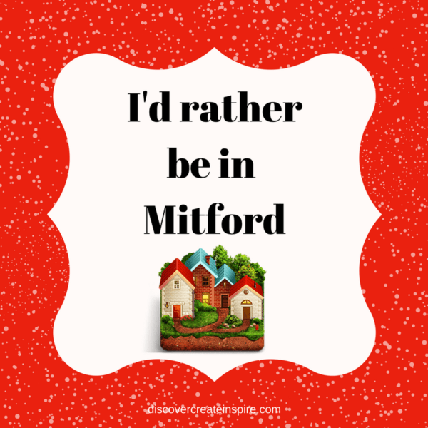 I'd rather be in Mitford. Based on the Mitford series by Jan Karon. discovercreateinspire.com