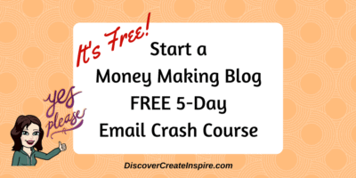 Start A Money Making Blog Free 5 day Email Crash Course DiscoverCreateInspire.com 30 Blogging Fast Track