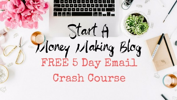 FREE 5 Day Start A Money Making Blog Crash Course