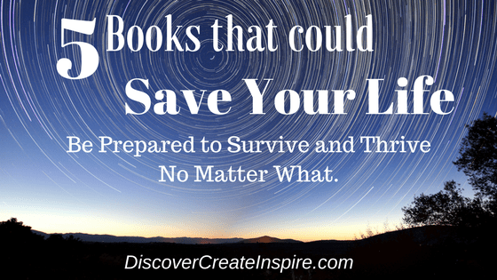 5 Books That Could Save Your LIfe DiscoverCreateInspire.com Survival SkillsPreparedness