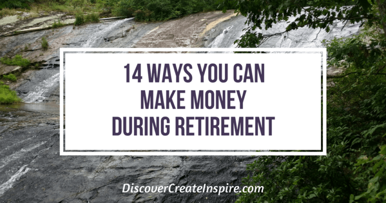 14 Ways you can make money during retirement DiscoverCreateInspire.com #retirementincome #makemoney #makeextracash
