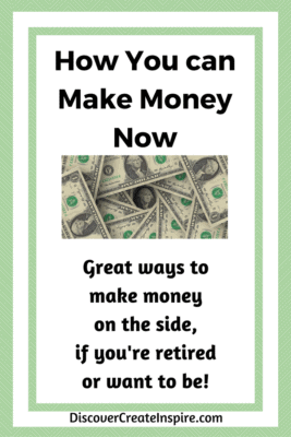 How You can make money now, make money on the side, make money for retirement, DiscoverCreateInspire.com #make money #makemoneyonline #makemoneyontheside #sidehustle #retirement #retirementincome #sahm