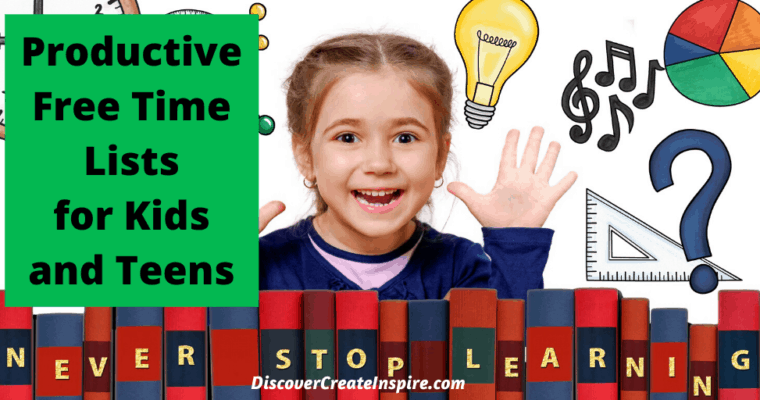 More than 120 Productive Free Time Ideas and Activities for Kids and Teens