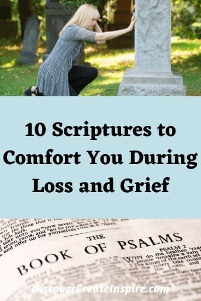 Scriptures to comfort you during loss and grief. DiscoverCreateInspire.com