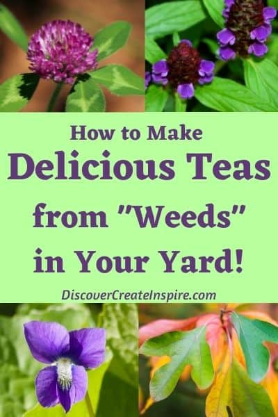 You can make herbal tea from weeds and plants in your own yard! DiscoverCreateInspire.com
