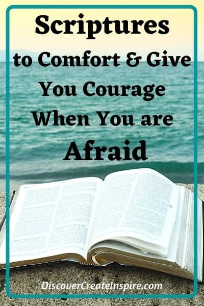 Scriptures to Comfort you and Give you courage when you are a fraid. What the Bible says about fear. DiscoverCreateInspire.com