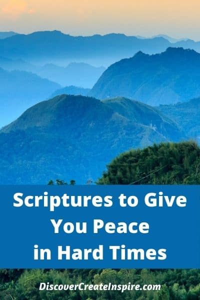 Scriptures to  give you peace during hard times. DiscoverCreateInspire.com